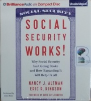 Social Security Works! - Why Social Security Isn't Going Broke and How Expanding It Will Help Us All written by Nancy J. Altman and Eric R. Kingson performed by Joyce Bean and  on CD (Unabridged)