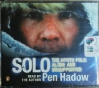 Solo - The North Pole: Alone and Unsupported written by Pen Hadow performed by Pen Hadow on CD (Abridged)
