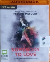 Somebody to Love - The Life, Death and Legacy of Freddie Mercury written by Matt Richards and Mark Langthorne performed by Tim Bruce on MP3 CD (Unabridged)