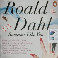 Someone Like You written by Roald Dahl performed by Richard E. Grant, Juliet Stevenson, Stephen Mangan and Richard Griffiths on CD (Unabridged)