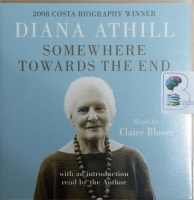 Somewhere Towards the End  written by Diana Athill performed by Claire Bloom on CD (Unabridged)