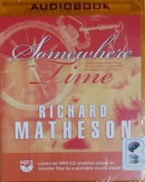 Somewhere in Time written by Richard Matheson performed by Scott Brick on MP3 CD (Unabridged)