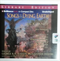 Songs of the Dying Earth written by Dan Simmons plus Various performed by Arthur Morey on CD (Unabridged)