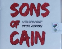 Sons of Cain - A History of Serial Killers from the Stone Age to the Present written by Peter Vronsky performed by Mikael Naramore on CD (Unabridged)