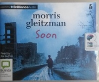 Soon written by Morris Gleitzman performed by Morris Gleitzman on CD (Unabridged)
