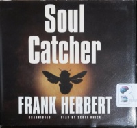 Soul Catcher written by Frank Herbert performed by Scott Brick on CD (Unabridged)