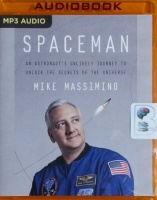 Spaceman - An Astronaut's Unlikely Journey to Unlock The Secrets of the Universe written by Mike Massimino performed by Mike Massimino on MP3 CD (Unabridged)