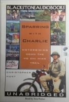Sparring with Charlie - Motorbiking Down the Ho Chi Minh Trail written by Christopher Hunt performed by Tom Parker on Cassette (Unabridged)