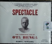 Spectacle - The Astonishing Life of Ota Benga written by Pamela Newkirk performed by Bahni Turpin on CD (Unabridged)
