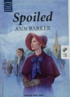 Spoiled written by Ann Barker performed by Anne Cater on Cassette (Unabridged)