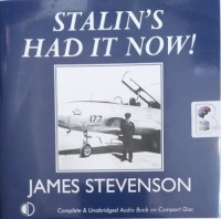 Stalin's Had It Now! written by James Stevenson performed by James Stevenson on Audio CD (Unabridged)