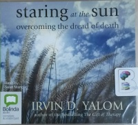 Staring at the Sun - Overcoming the Dread of Death written by Irvin D. Yalom performed by Sean Mangan on CD (Unabridged)