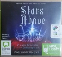 Stars Above written by Marissa Meyer performed by Rebecca Soler on MP3 CD (Unabridged)