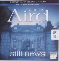 Stiff News written by Catherine Aird performed by Bruce Montague on CD (Unabridged)