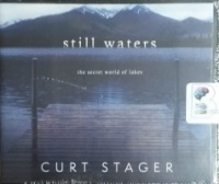 Still Waters - The Secret World of Lakes written by Curt Stager performed by Matthew Josdal on CD (Unabridged)