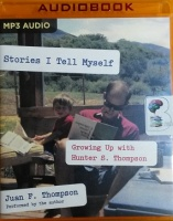 Stories I Tell Myself - Growing Up with Hunter S. Thompson written by Juan F. Thompson performed by Juan F. Thompson on MP3 CD (Unabridged)