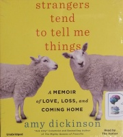 Strangers Tend to Tell Me Things - A Memoir of Love, Loss and Coming Home written by Amy Dickinson performed by Amy Dickinson on CD (Unabridged)
