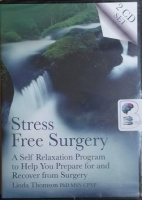 Stress Free Surgery written by Linda Thomson PhD MSN CPNP performed by Linda Thomson on CD (Unabridged)