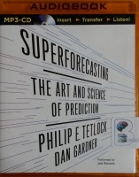 Superforcasting written by Philip E. Tetlock and Dan Gardner performed by Joel Richards on MP3 CD (Unabridged)
