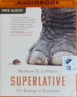 Superlative - The Biology of Extremes written by Matthew D. LaPlante performed by George Newbern on MP3 CD (Unabridged)