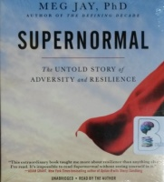 Supernormal - The Untold Story of Adversity and Resilience written by Meg Jay Ph.D performed by Meg Jay Ph.D on CD (Unabridged)