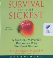 Survival of the Sickest - A Medical Maverick Discovers Why We Need Disease written by Dr. Sharon Moalem with Jonathan Prince performed by Eric Conger on CD (Unabridged)