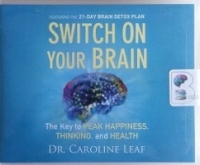 Switch on Your Brain written by Dr. Caroline Leaf performed by Joyce Bean on CD (Unabridged)