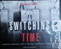 Switching Time - A Doctor's Harrowing Story of Multiple Personalities written by Richard Baer performed by Lloyd James on CD (Unabridged)
