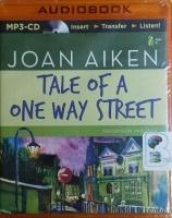 Tale of A One Way Street written by Joan Aiken performed by Jane Asher on MP3 CD (Unabridged)