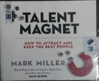 Talent Magnet - How To Attract and Keep the Best People written by Mark Miller performed by Joe Bronzi on CD (Unabridged)