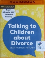 Talking to Children About Divorce - Expert Advice for Kids' Emotional Recovery written by Jean McBride MS LMFT performed by Kristin Price on MP3 CD (Unabridged)