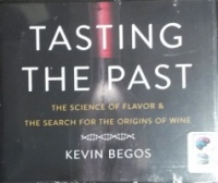 Tasting the Past - The Science of Flavor and the Search for the Origins of Wine written by Kevin Begos performed by P.J. Ochlan on CD (Unabridged)