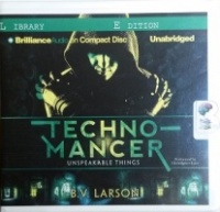 Technomancer - Unspeakable Things written by B.V. Larson performed by Christopher Lane on CD (Unabridged)