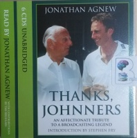 Thanks, Johnners - An Affectionate Tribute to a Broadcasting Legend written by Jonathan Agnew performed by Jonathan Agnew and Stephen Fry on CD (Unabridged)