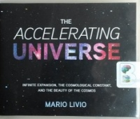 The Accelerating Universe - Infinite Expansion, The Cosmological Constant and the Beauty of the Cosmos written by Mario Livio performed by Tom Parks on CD (Unabridged)