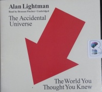 The Accidental Universe written by Alan Lightman performed by Bronson Pinchot on CD (Unabridged)