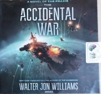 The Accidental War - A Novel of the Praxis written by Walter John Williams performed by David Drummond on CD (Unabridged)