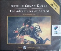 The Adventures of Gerard written by Arthur Conan Doyle performed by John Bolen on CD (Unabridged)