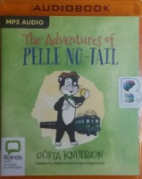 The Adventures of Pelle No-Tail written by Gosta Knutsson performed by Rupert Degas on MP3 CD (Unabridged)