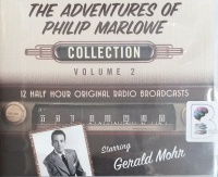 The Adventures of Philip Marlowe Collection Volume 2 written by Raymond Chandler (Based on) performed by Gerald Mohr and Full Cast Drama Team on CD (Unabridged)