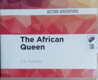 The African Queen written by C.S. Forester performed by Michael Kitchen on CD (Unabridged)