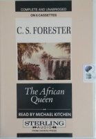 The African Queen written by C.S. Forester performed by Michael Kitchen on Cassette (Unabridged)