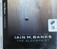 The Algebraist written by Iain M. Banks performed by Anton Lesser on CD (Abridged)