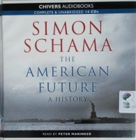 The American Future - A History written by Simon Schama performed by Peter Marinker on CD (Unabridged)