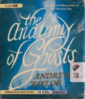 The Anatomy of Ghosts written by Andrew Taylor performed by John Telfer on Audio CD (Unabridged)