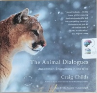 The Animal Dialogues - Uncommon Encounters in the Wild written by Craig Childs performed by Craig Childs on CD (Unabridged)