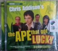 The Ape that got Lucky written by Chris Addison performed by Chris Addison, Geoff McGivern, Jo Enright and Dan Tetsell on CD (Abridged)