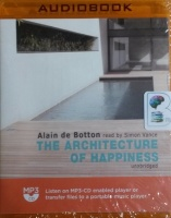 The Architecture of Happiness written by Alain de Botton performed by Simon Vance on MP3 CD (Unabridged)