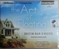 The Art of Floating written by Kristin Bair O'Keeffe performed by Christina Traister on CD (Unabridged)
