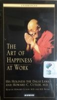 The Art of Happiness at Work written by Dalai Lama and Howard C. Cutler MD performed by Howard Cutler MD and BD Wong on Cassette (Unabridged)